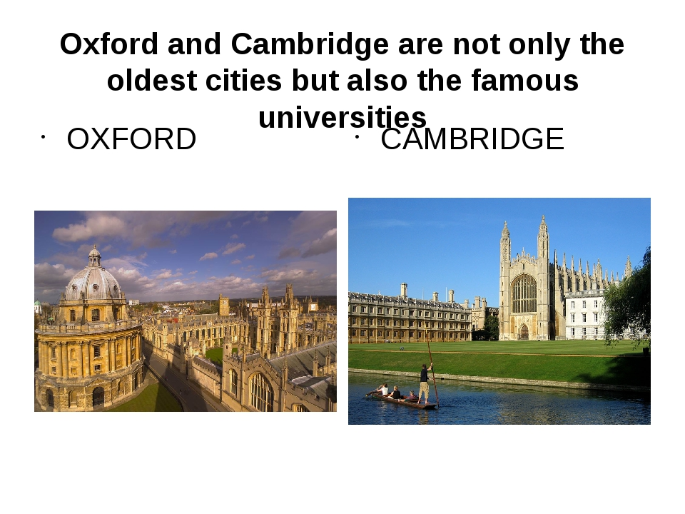Oxford and Cambridge are not only the oldest cities but also the famous unive...