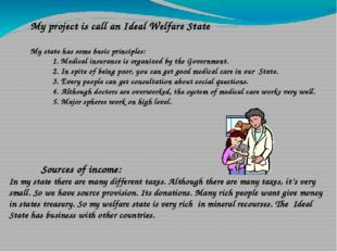 My project is call an Ideal Welfare State My state has some basic principles