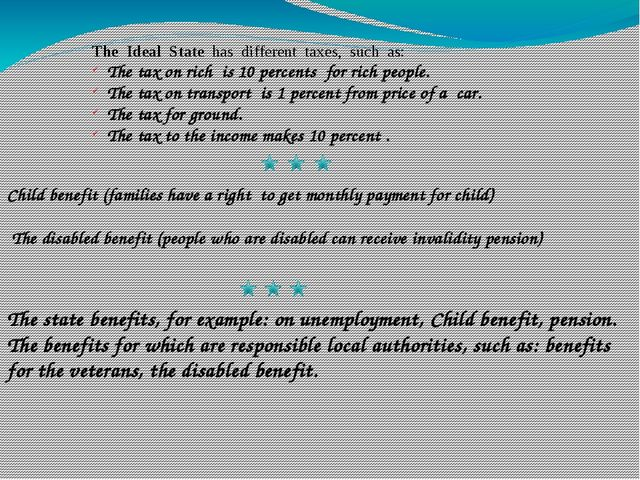 The Ideal State has different taxes, such as: The tax on rich is 10 percents...