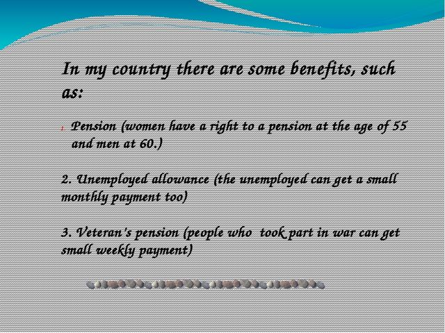 In my country there are some benefits, such as: Pension (women have a right...