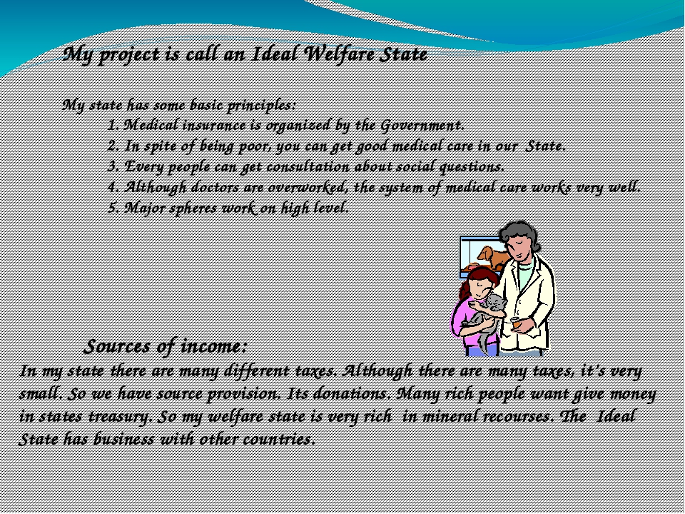 My project is call an Ideal Welfare State My state has some basic principles...