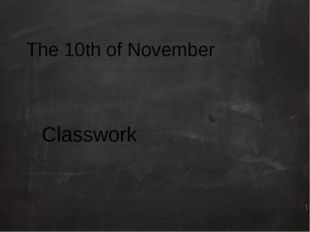 The 10th of November Classwork