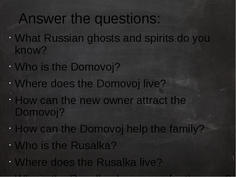 Answer the questions: What Russian ghosts and spirits do you know? Who is the...