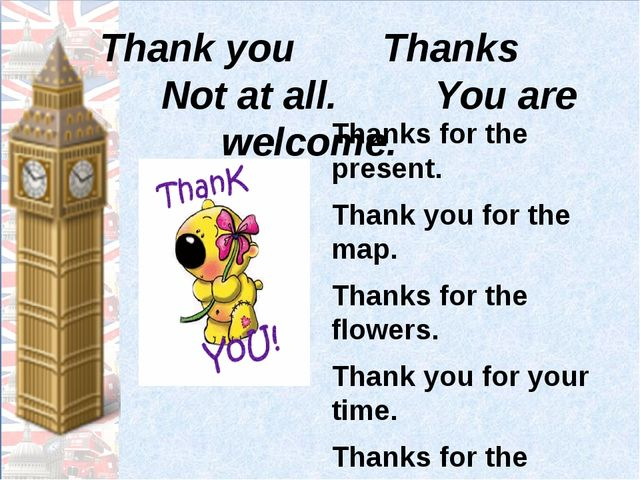 Thank you Thanks Not at all. You are welcome. Thanks for the present. Thank y...