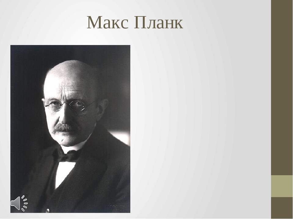 Макс Планк Макс Карл Эрнст Людвиг Планк (нем. Max Karl Ernst Ludwig Planck; 2...