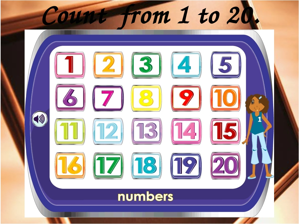 Count from 1 to 20.