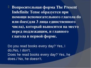 Do you read books every day? Yes, I do./No, I don't. Does he read books every