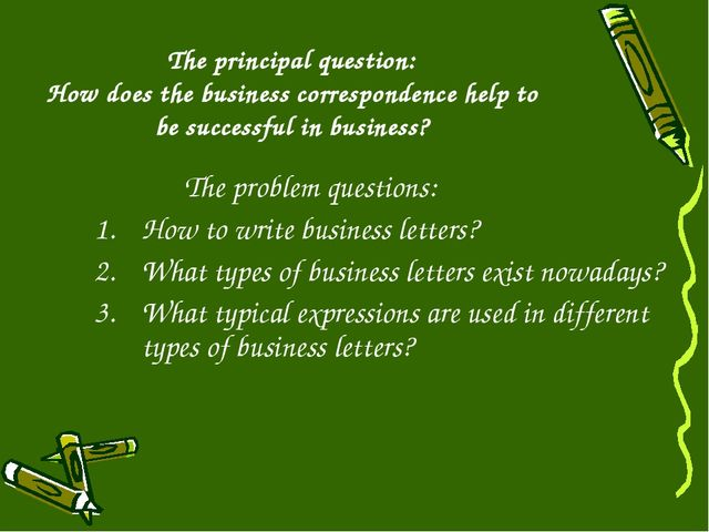 The principal question: How does the business correspondence help to be succe...