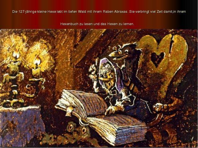 Die 127-jährige kleine Hexe lebt im tiefen Wald mit ihrem Raben Abraxas. Sie...