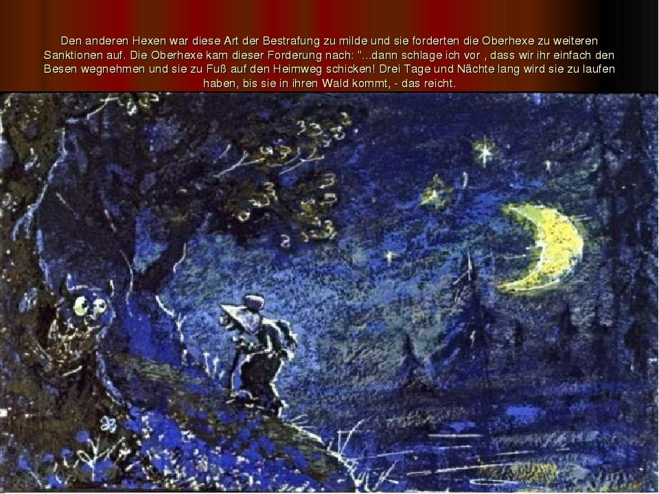 Den anderen Hexen war diese Art der Bestrafung zu milde und sie forderten die...