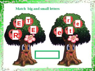 E E T R t r e e Match big and small letters