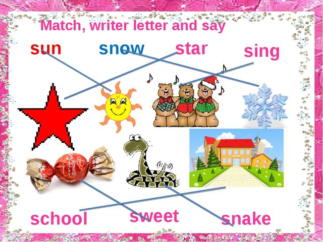 Match, writer letter and say sun snow star school sing sweet snake