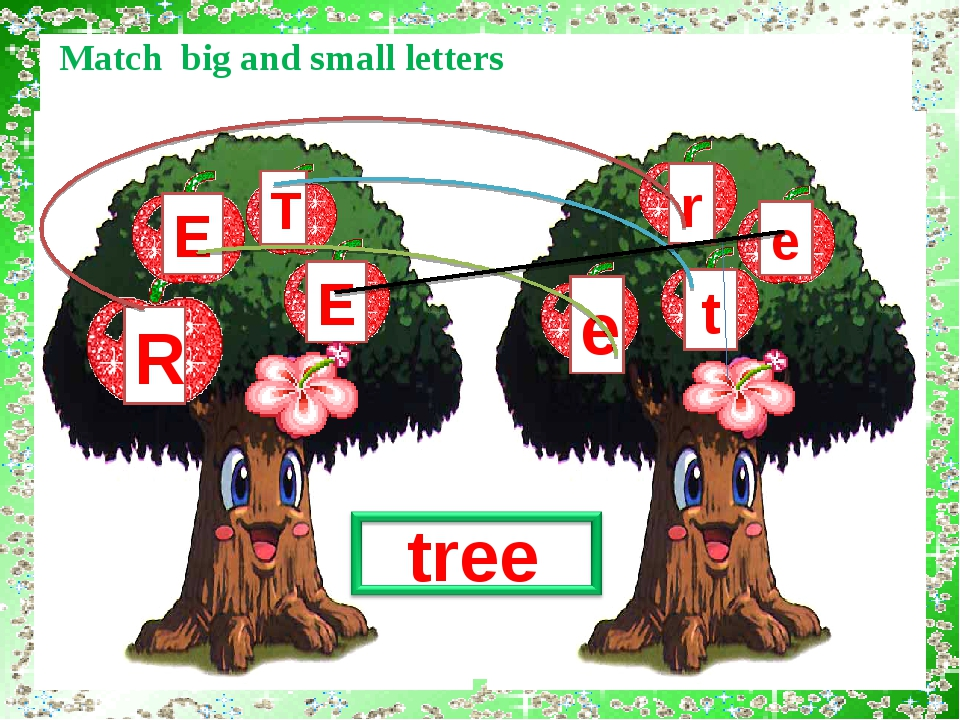 tree E E T R t r e e Match big and small letters