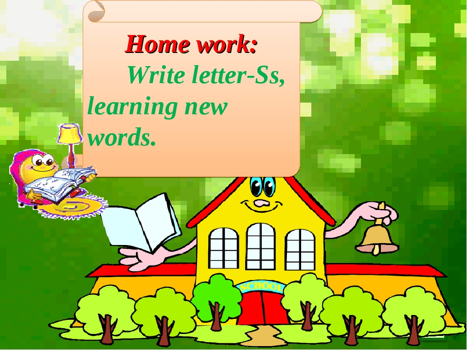 Home work: Write letter-Ss, learning new words.