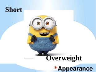 Appearance Short Overweight