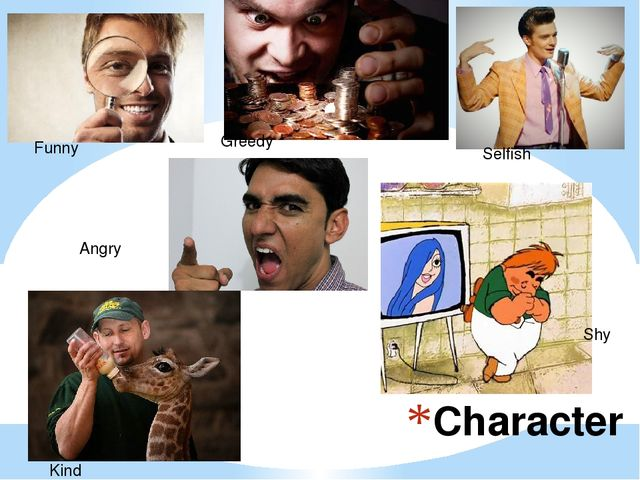 Character Kind Funny Greedy Angry Selfish Shy