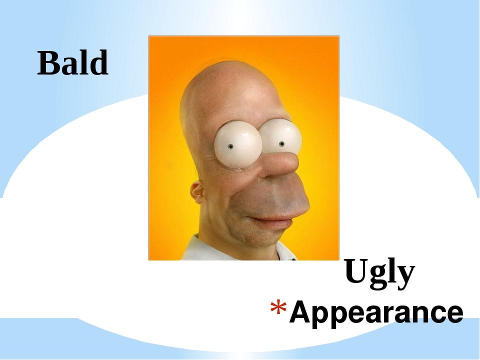 Appearance Bald Ugly