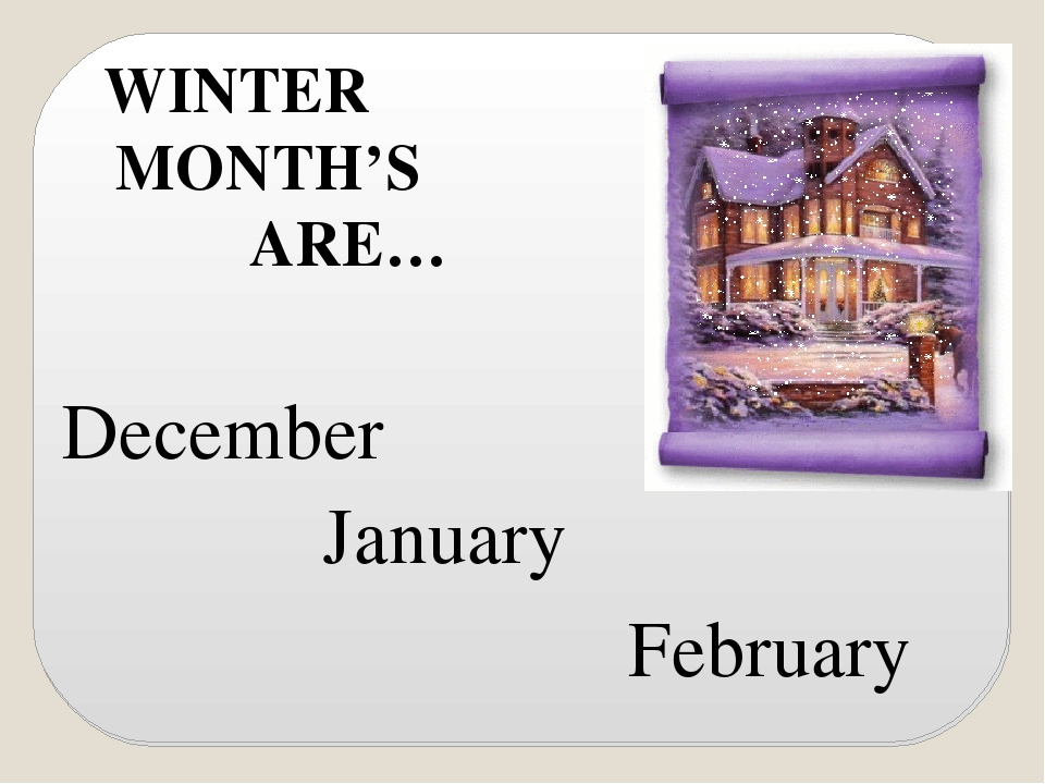January February December WINTER MONTH'S ARE…