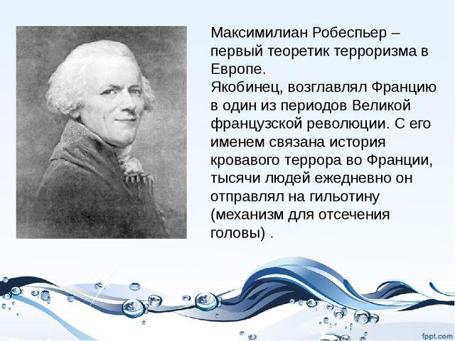 Максимилиан Робеспьер – первый теоретик терроризма в Европе. Якобинец, возгла...