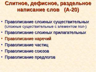 Слитное, дефисное, раздельное написание слов (А-20) Правописание сложных суще