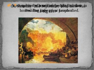 On Saturday 2nd September 1666 there was a big fire. A quarter of a million p