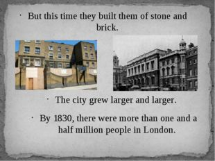But this time they built them of stone and brick. The city grew larger and la