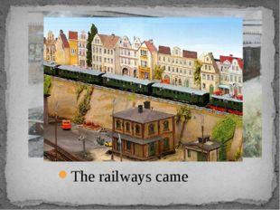 The railways came