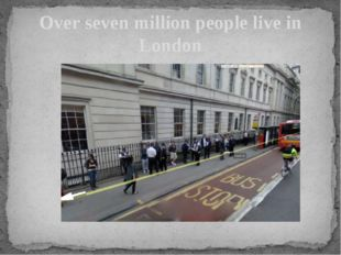 Over seven million people live in London