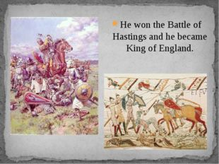 He won the Battle of Hastings and he became King of England.