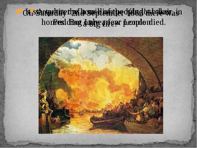 On Saturday 2nd September 1666 there was a big fire. A quarter of a million p...