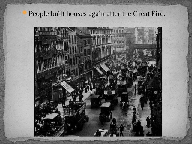 People built houses again after the Great Fire.
