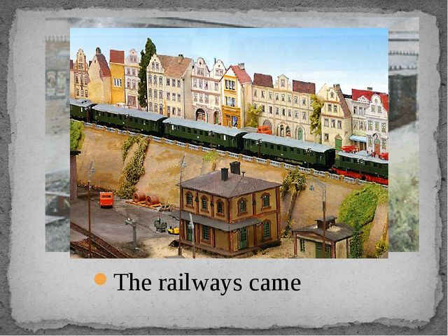The railways came