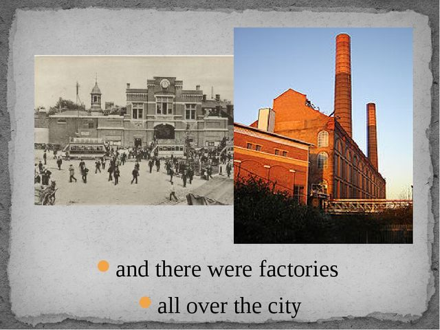 and there were factories all over the city