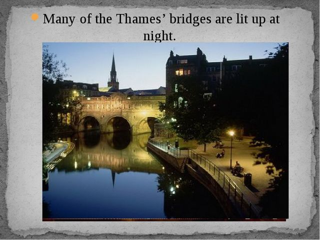 Many of the Thames' bridges are lit up at night.