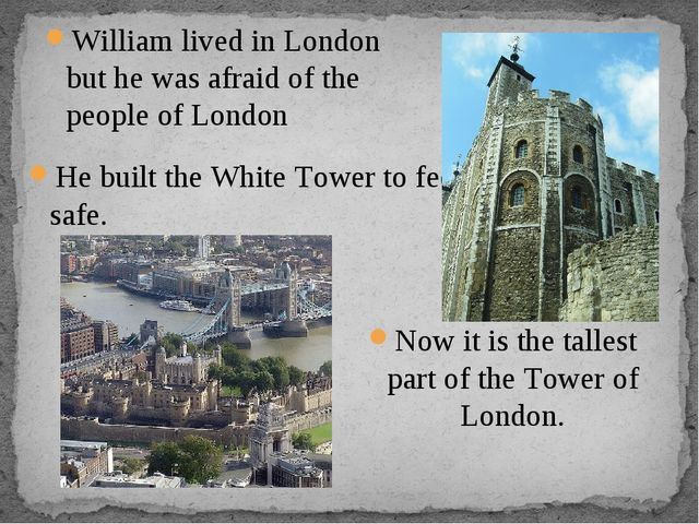 William lived in London but he was afraid of the people of London He built th...