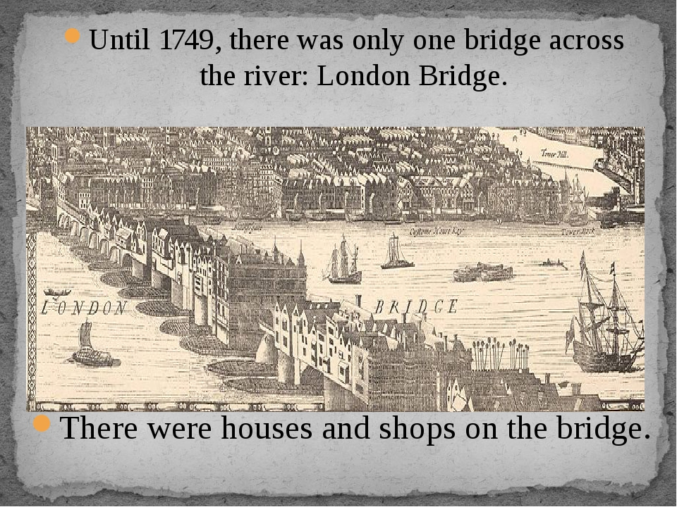Until 1749, there was only one bridge across the river: London Bridge. There...