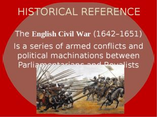 HISTORICAL REFERENCE TheEnglish Civil War(1642–1651) Is a series of armed c