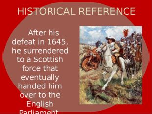 HISTORICAL REFERENCE After his defeat in 1645, he surrendered to a Scottish