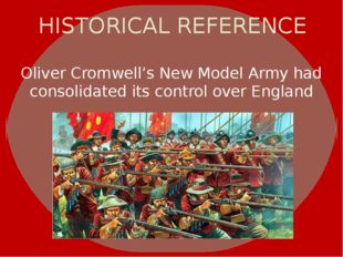 HISTORICAL REFERENCE Oliver Cromwell'sNew Model Armyhad consolidated its co