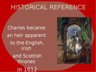 HISTORICAL REFERENCE Charles became an heir apparent to the English, Irish