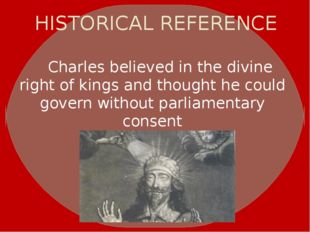 HISTORICAL REFERENCE Charles believed in thedivine right of kingsand thoug