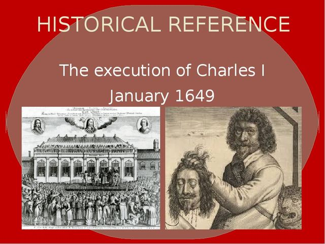 HISTORICAL REFERENCE The execution of Charles I January 1649