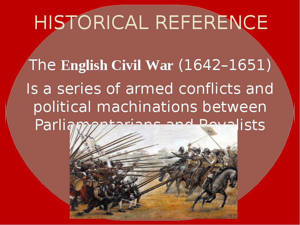 HISTORICAL REFERENCE TheEnglish Civil War(1642–1651) Is a series of armed c...