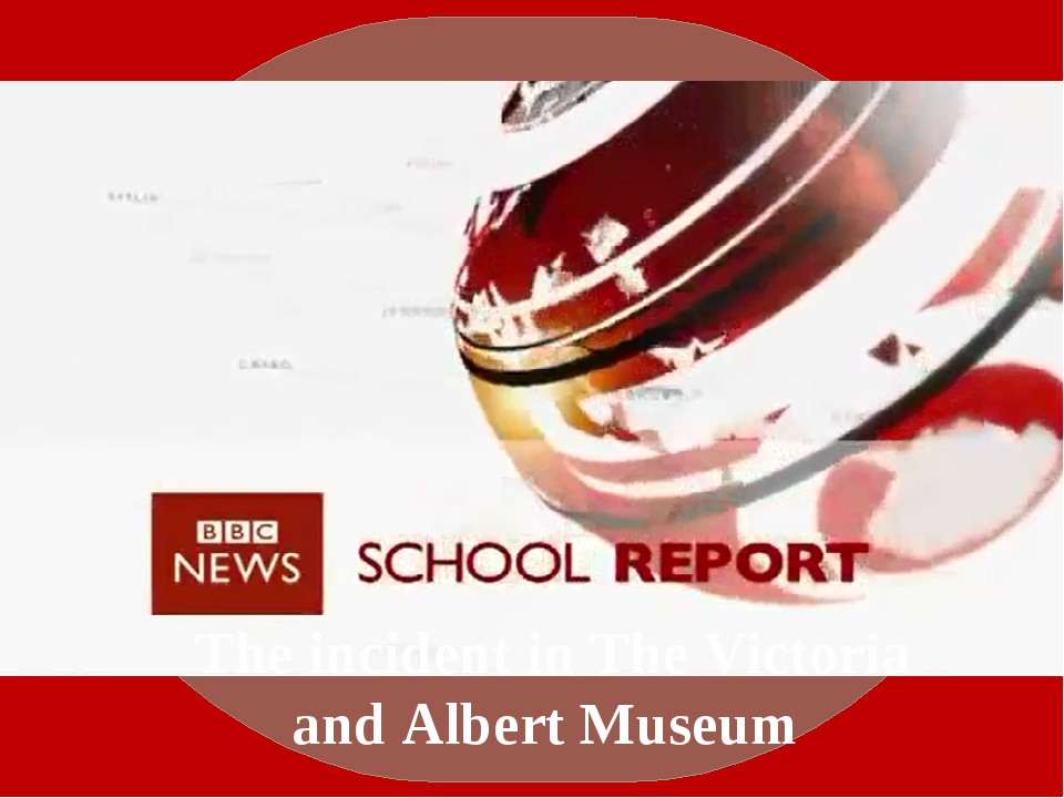The incident in The Victoria and Albert Museum