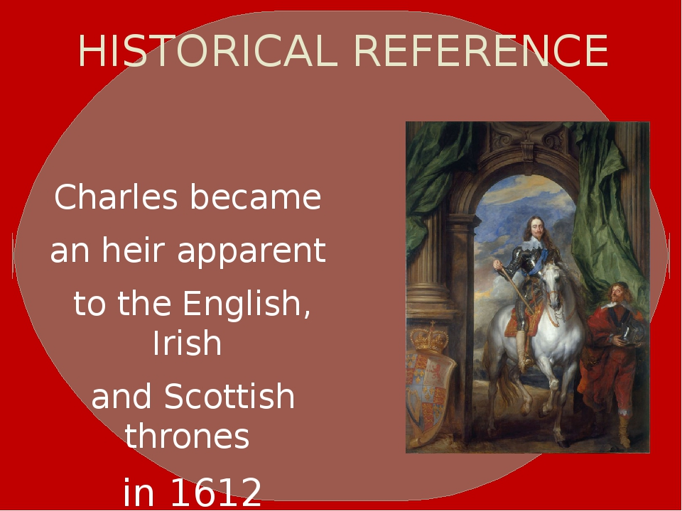 HISTORICAL REFERENCE Charles became an heir apparent to the English, Irish...