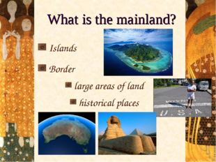 What is the mainland? Islands Border large areas of land historical places