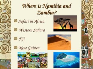 Safari in Africa Western Sahara Fiji New Guinea Where is Namibia and Zambia?