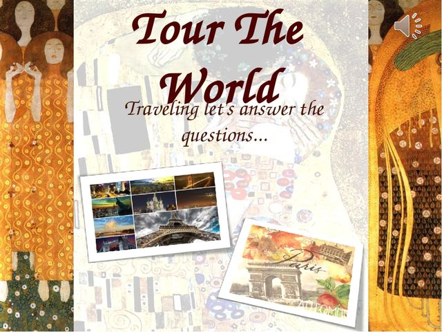 Tour The World Traveling let's answer the questions...
