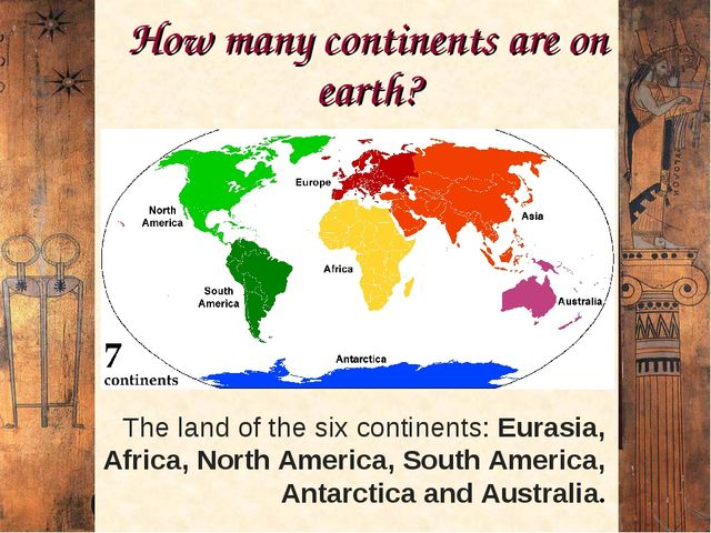 How many continents are on earth? The land of the six continents: Eurasia, Af...