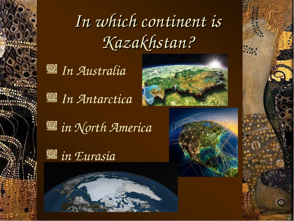 In which continent is Kazakhstan? In Australia In Antarctica in North America...